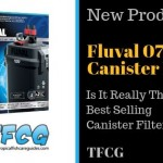 World's Best Selling Canister Filter_ _NEW_ Fluval 07 Canister Filter Series