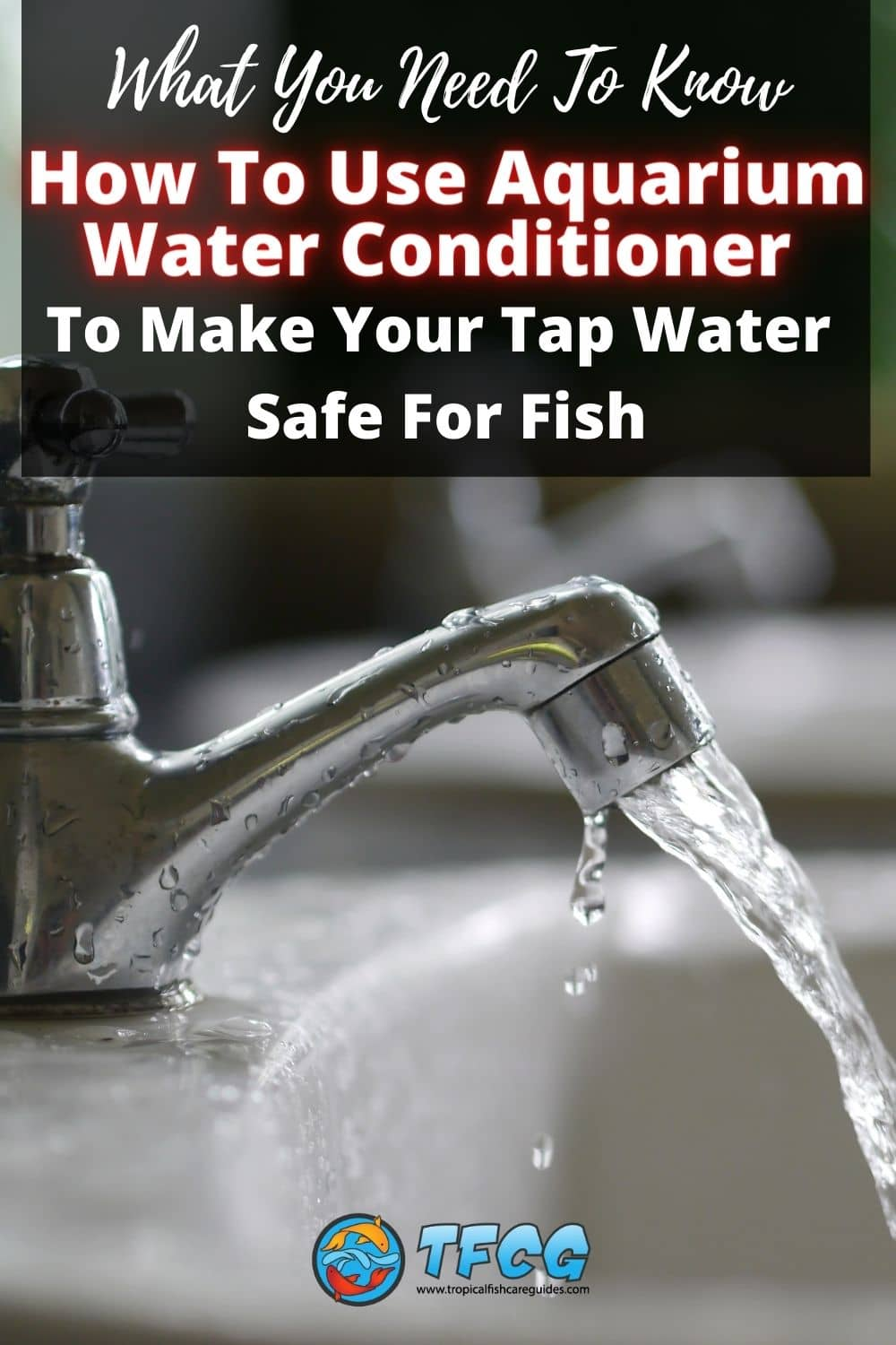How To Use Aquarium Water Conditioner To Make Your Tap Water Safe For Fish